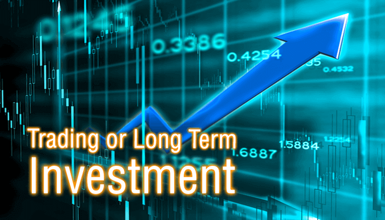 Trading or Long Term Investment - What's More Suitable for You?