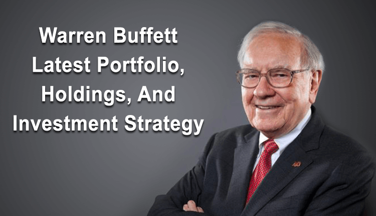 Warren Buffett Latest Portfolio, Holdings, And Investment Strategy